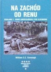 William C.C. Cavanagh • Na zachód od Renu. Działania 1. Armii Amerykańskiej pod Elsenborn