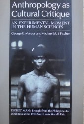 George Marcus, Michael Fischer • Anthropology as Cultural Critique. An Experimental Moment in the Human Sciences