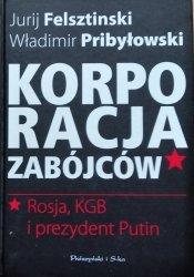 Jurij Felsztinski, Władimir Pribyłowski • Korporacja zabójców. Rosja, KGB i prezydent Putin