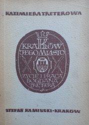 Kazimiera Treterowa • Kraków jego miasto. Życie i praca Bogdana Tretera [dedykacja autora]
