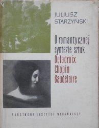 Juliusz Starzyński • O romantycznej syntezie sztuk. Delacroix, Chopin, Baudelaire