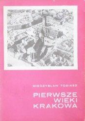 Mieczysław Tobiasz • Pierwsze wieki Krakowa