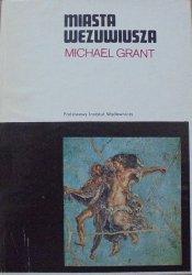 Michael Grant • Miasta Wezuwiusza. Pompeje i Herkulanum