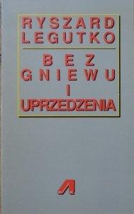 Ryszard Legutko • Bez gniewu i uprzedzenia. Szkice o książkach, ludziach i ideach