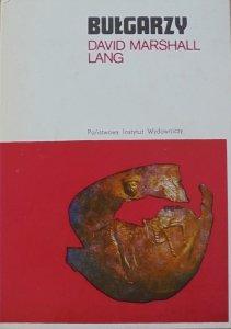 David Marshall Lang • Bułgarzy. Od czasów pogańskich do podboju przez Turcję Osmańską