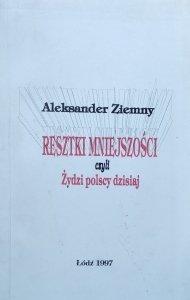 Aleksander Ziemny • Resztki mniejszości czyli Żydzi polscy dzisiaj