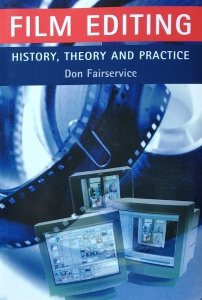 Don Fairservice • Film Editing. History, Theory and Practice