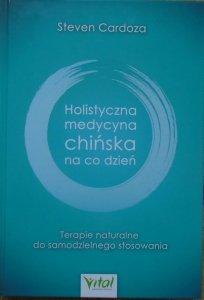 Steven Cardoza • Holistyczna medycyna chińska na co dzień