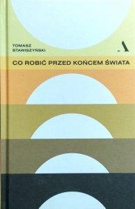 Tomasz Stawiszyński • Co robić przed końcem świata