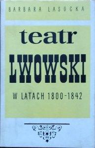Barbara Lasocka • Teatr lwowski w latach 1800-1842