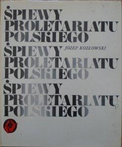 Józef Kozłowski • Śpiewy proletariatu polskiego