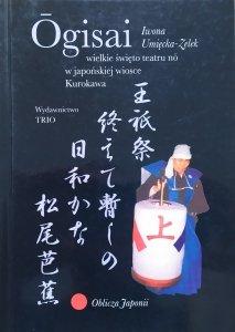 Iwona Umięcka-Zelek • Ogisai. Wielkie święto teatru no w japońskiej wiosce Kurokawa