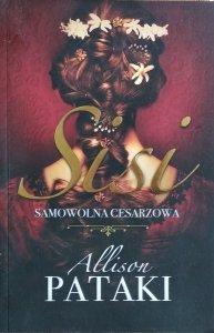 Allison Pataki • Sisi. Samowolna cesarzowa
