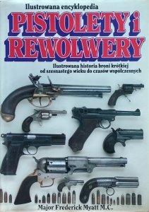 Frederick Myatt • Pistolety i rewolwery. Ilustrowana encyklopedia