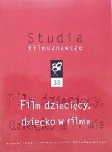 Studia Filmoznawcze 33 • Film dziecięcy, dziecko w filmie