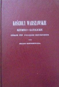 Julian Bartoszewicz • Kościoły warszawskie rzymsko-katolickie opisane pod względem historycznym