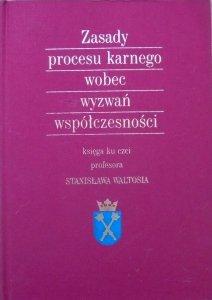 Zasady procesu karnego wobec wyzwań współczesności • Księga ku czci profesora Stanisława Waltosia [dedykacja autorska]