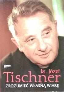 Józef Tischner • Zrozumieć własną wiarę