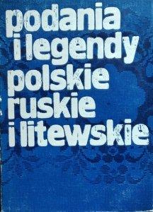 Lucjan Hipolit Siemieński  • Podania i legendy polskie, ruskie i litewskie