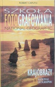 Robert Caputo • Szkoła fotografowania National Geographic. Krajobrazy