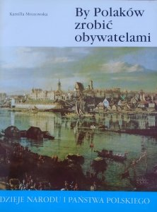 Kamilla Mrozowska • By Polaków zrobić obywatelami [II-37]