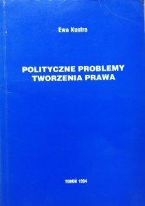 Ewa Kustra • Polityczne problemy tworzenie prawa [dedykacja autorska]