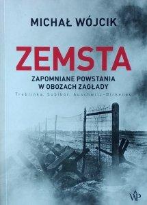 Michał Wójcik • Zemsta. Zapomniane powstania w obozach zagłady