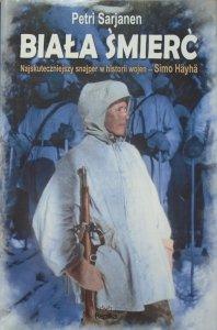Petri Sarjanen • Biała śmierć. Najskuteczniejszy snajper w historii wojen - Simo Hayha