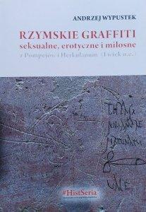 Andrzej Wypustek • Rzymskie graffiti seksualne, erotyczne i miłosne z Pompejów i Herkulanum (I wiek n.e.)