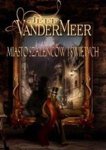 Jeff VanderMeer • Miasto szaleńców i świętych