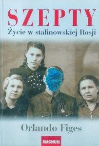 Orlando Figes • Szepty. Życie w stalinowskiej Rosji