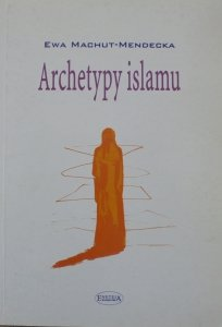 Ewa Machut-Mendecka • Archetypy islamu