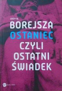 Jerzy W. Borejsza • Ostaniec czyli ostatni świadek