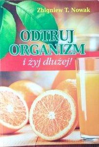 Zbigniew T. Nowak • Odtruj organizm i żyj dłużej