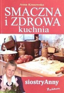 Anna Krasowska • Smaczna i zdrowa kuchnia siostry Anny