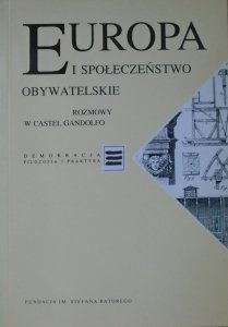 Europa i społeczeństwo obywatelskie. Rozmowy w Castel Gandolfo [Demokracja. Filozofia i praktyka]