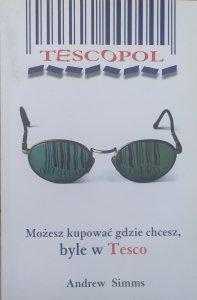 Andrew Simms • Tescopol. Możesz kupować gdzie chcesz, byle w Tesco