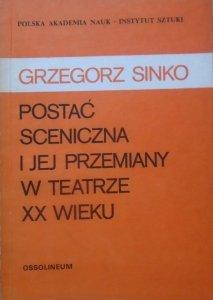 Grzegorz Sinko • Postać sceniczna i jej przemiany w teatrze XX wieku