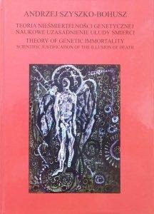 Andrzej Szyszko-Bohusz • Teoria nieśmiertelności genetycznej. Naukowe uzasadnienie ułudy śmierci