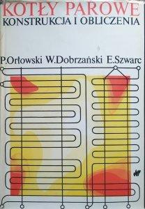 Piotr Orłowski, Wacław Dobrzański, Edward Szwarc • Kotły parowe. Konstrukcja i obliczenia