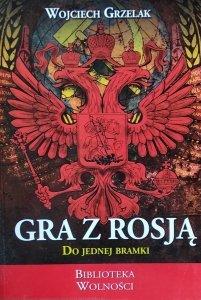 Wojciech Grzelak • Gra z Rosją