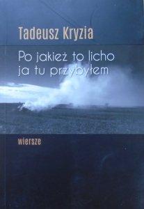 Tadeusz Kryzia • Po jakież to licho ja tu przybyłem