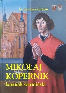 ks. Jan Jerzy Górny • Mikołaj Kopernik kanonik warmiński