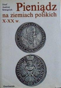 Józef Andrzej Szwagrzyk • Pieniądz na ziemiach polskich X-XX w.