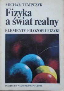 Michał Tempczyk • Fizyka a świat realny. Elementy filozofii fizyki