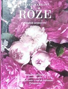 Robert Markley • Róże. Poradnik praktyczny