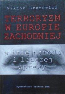 Victor Grotowicz • Terroryzm w Europie Zachodniej w imię narodu i lepszej sprawy