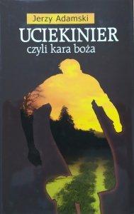 Jerzy Adamski • Uciekinier czyli kara boża. Opowieść metafizyczna