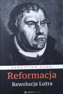 Sebastian Duda • Reformacja. Rewolucja Lutra