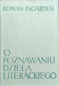 Roman Ingarden • O poznawaniu dzieła literackiego